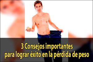 3 Consejos importantes para lograr éxito en la pérdida de peso