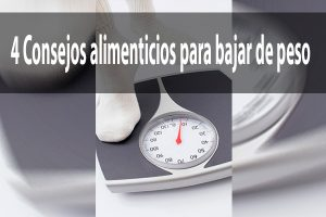 4 Consejos alimenticios para bajar de peso