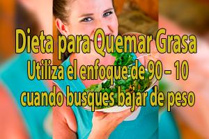 Dieta para Quemar Grasa | Utiliza el enfoque de 90 – 10 cuando busques bajar de peso