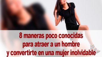 8 maneras poco conocidas para atraer a un hombre y convertirte en una mujer inolvidable