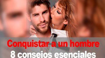 Conquistar a un hombre | 8 consejos esenciales