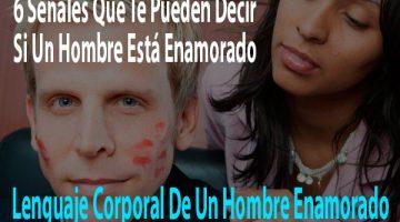 Lenguaje Corporal De Un Hombre Enamorado: 6 Señales Que Te Pueden Decir Si Un Hombre Está Enamorado