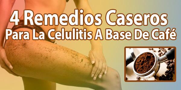 4 Remedios Caseros Para La Celulitis A Base De Café
