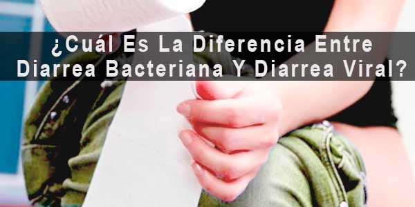 ¿Cuál es la diferencia entre diarrea bacteriana y diarrea viral?