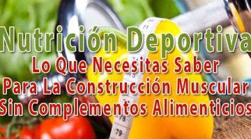 Nutrición Deportiva - Lo Que Necesitas Saber Para La Construcción Muscular Sin Complementos Alimenticios