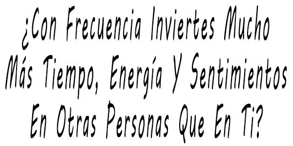 ¿Con Frecuencia Invierte Mucho Más Tiempo, Energía Y Sentimientos En Otras Personas Que En Usted?(