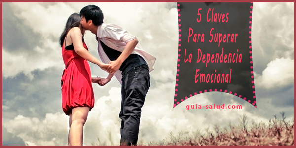 5 Claves Para Superar La Dependencia Emocional