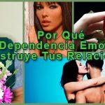 Por Qué La Dependencia Emocional Destruye Tus Relaciones