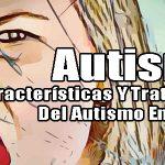 Autismo: Características Y Tratamiento Del Autismo En Adultos