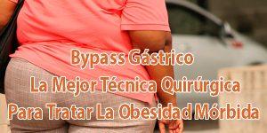 Bypass Gástrico - La Mejor Técnica Quirúrgica Para Tratar La Obesidad Mórbida