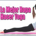 Cuál Es La Mejor Ropa Para Hacer Yoga