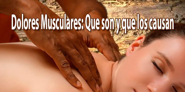 Dolores Musculares: Que son y que los causan