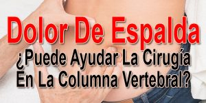 Dolor De Espalda: ¿Puede Ayudar La Cirugía En La Columna Vertebral?