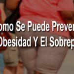 Como Podemos Prevenir La Obesidad Y El Sobrepeso