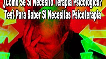 ¿Cómo Se Si Necesito Terapia Psicológica? – Test Para Saber Si Necesitas Psicoterapia