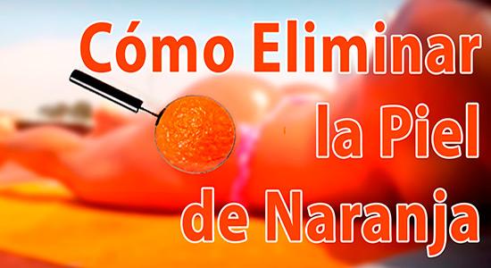 Como quitar la Piel de Naranja
