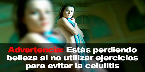 Advertencia: Estás perdiendo belleza al no utilizar ejercicios para evitar la celulitis