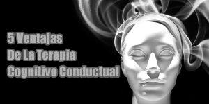 5 Ventajas De La Terapia Cognitivo Conductual