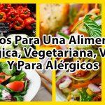 Consejos Para Una Alimentación Ecológica, Vegetariana, Vegana Y Para Alérgicos