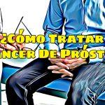 Cómo Tratar El Cáncer De Próstata